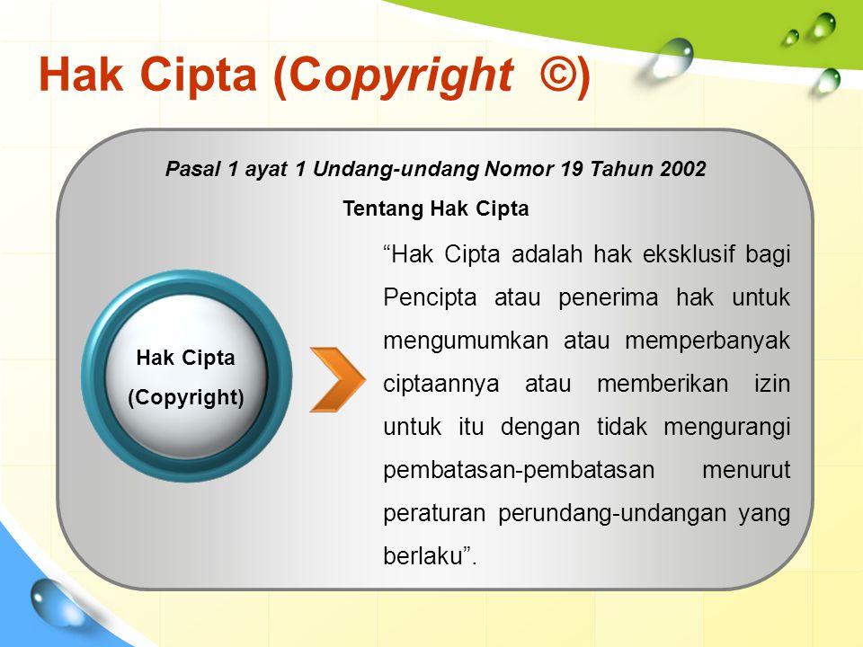 Hak Cipta (Copyright ©) Hak Cipta adalah hak eksklusif bagi Pencipta atau penerima hak untuk mengumumkan atau memperbanyak ciptaannya atau memberikan izin untuk itu dengan tidak mengurangi pembatasan-pembatasan menurut peraturan perundang-undangan yang berlaku .