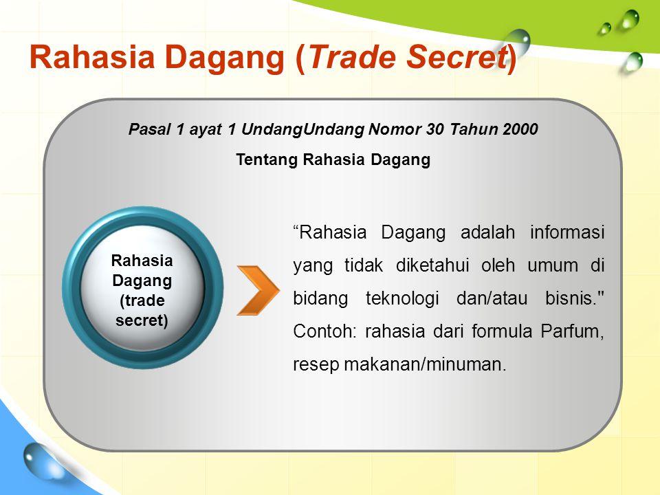Rahasia Dagang (Trade Secret) Rahasia Dagang adalah informasi yang tidak diketahui oleh umum di bidang teknologi dan/atau bisnis. Contoh: rahasia dari formula Parfum, resep makanan/minuman.