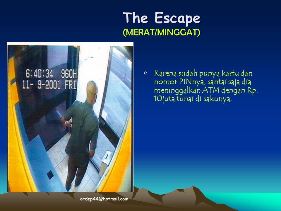 The Escape (MERAT/MINGGAT) • •Karena sudah punya kartu dan nomor PINnya, santai saja dia meninggalkan ATM dengan Rp. 10juta tunai di sakunya. ordep44@