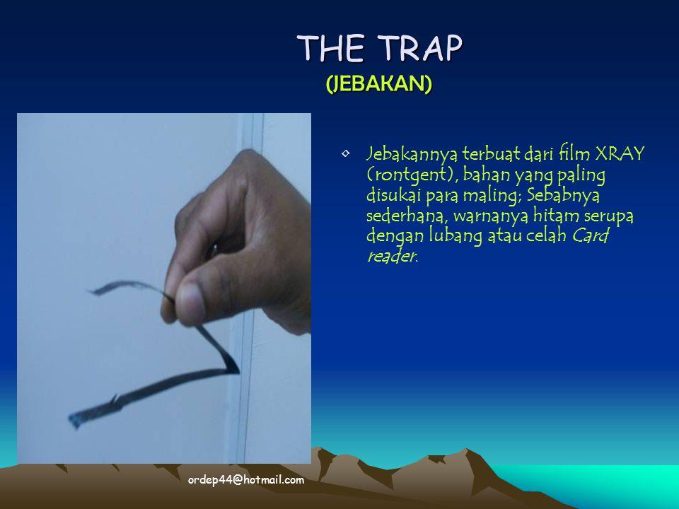 Placing the TRAP (PEMASANGAN JEBAKAN) • •Jebakannya dimasukkan ke dalam celah ATM.