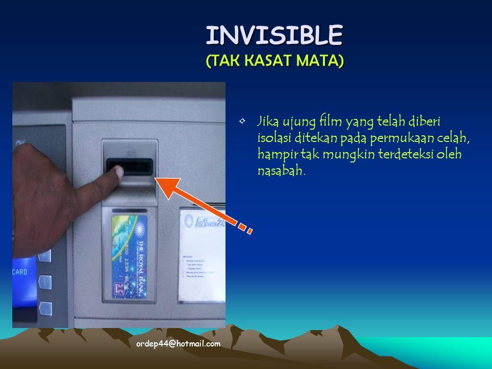 INVISIBLE (TAK KASAT MATA) • •Jika ujung film yang telah diberi isolasi ditekan pada permukaan celah, hampir tak mungkin terdeteksi oleh nasabah. orde