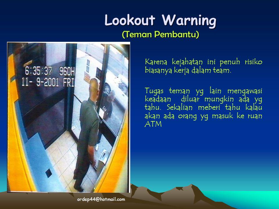 Lookout Warning (Teman Pembantu) Karena kejahatan ini penuh risiko biasanya kerja dalam team. Tugas teman yg lain mengawasi keadaan diluar mungkin ada