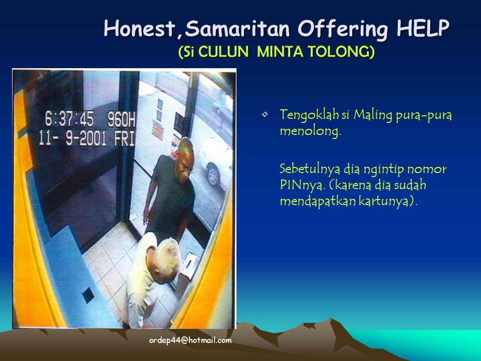 Honest,Samaritan Offering HELP (Si CULUN MINTA TOLONG) • •Tengoklah si Maling pura-pura menolong. Sebetulnya dia ngintip nomor PINnya. (karena dia sud