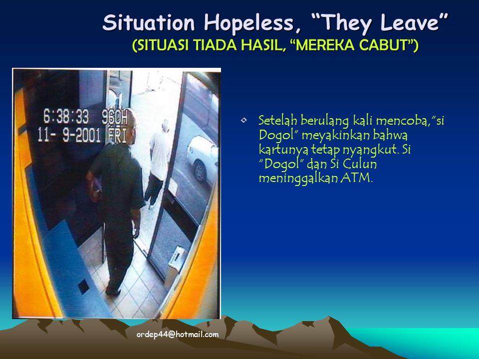"""Situation Hopeless, """"They Leave"""" (SITUASI TIADA HASIL, """"MEREKA CABUT"""") • •Setelah berulang kali mencoba,""""si Dogol"""" meyakinkan bahwa kartunya tetap nya"""