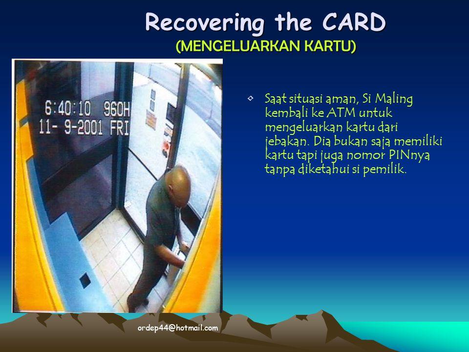 Recovering the CARD (MENGELUARKAN KARTU) • •Saat situasi aman, Si Maling kembali ke ATM untuk mengeluarkan kartu dari jebakan. Dia bukan saja memiliki