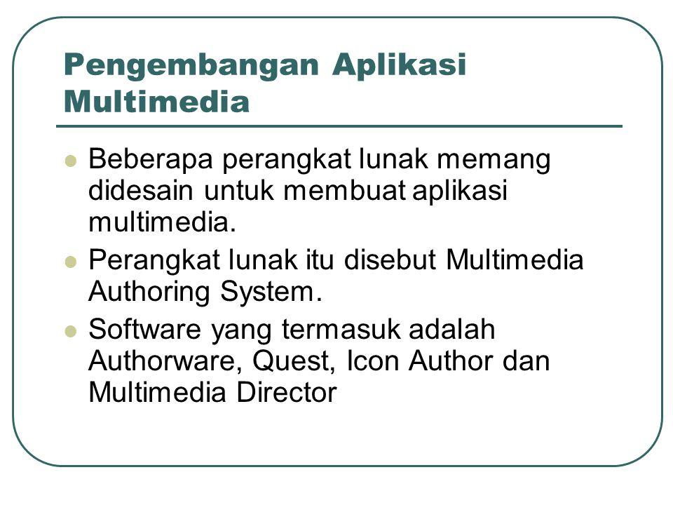 Pengembangan Aplikasi Multimedia  Beberapa perangkat lunak memang didesain untuk membuat aplikasi multimedia.  Perangkat lunak itu disebut Multimedi