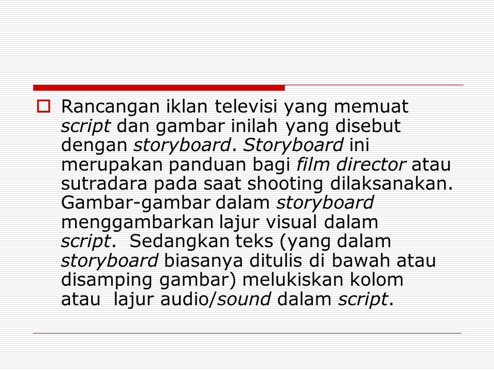  Menulis script sebaiknya jangan terlalu rinci dalam hal teknik pengambilan gambar, agar tidak membatasi kebebasan sutradara atau kameraman dalam melakukan pengambilan gambar.