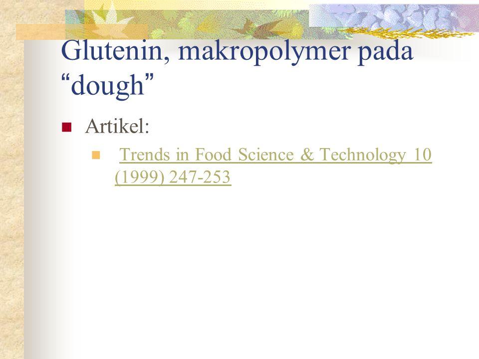 """Glutenin, makropolymer pada """" dough """"  Artikel:  Trends in Food Science & Technology 10 (1999) 247-253Trends in Food Science & Technology 10 (1999)"""