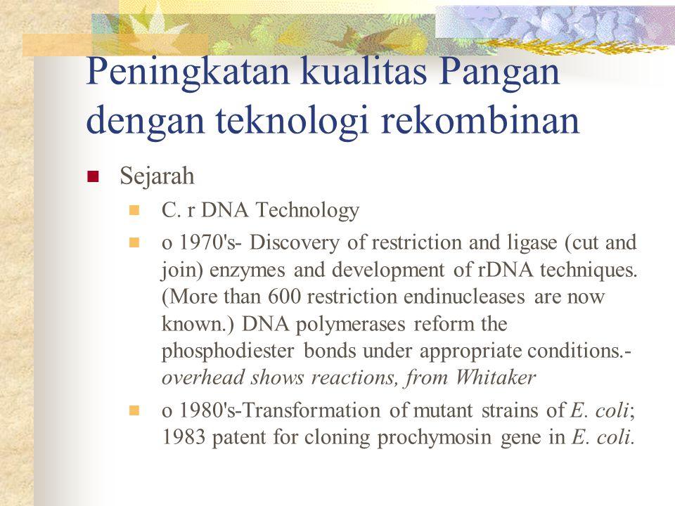 Peningkatan kualitas Pangan dengan teknologi rekombinan  Sejarah  C. r DNA Technology  o 1970's- Discovery of restriction and ligase (cut and join)