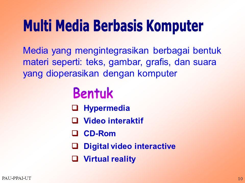 PAU-PPAI-UT 10 Media yang mengintegrasikan berbagai bentuk materi seperti: teks, gambar, grafis, dan suara yang dioperasikan dengan komputer  Hypermedia  Video interaktif  CD-Rom  Digital video interactive  Virtual reality