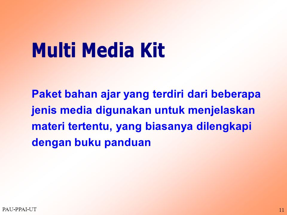 PAU-PPAI-UT 11 Paket bahan ajar yang terdiri dari beberapa jenis media digunakan untuk menjelaskan materi tertentu, yang biasanya dilengkapi dengan buku panduan