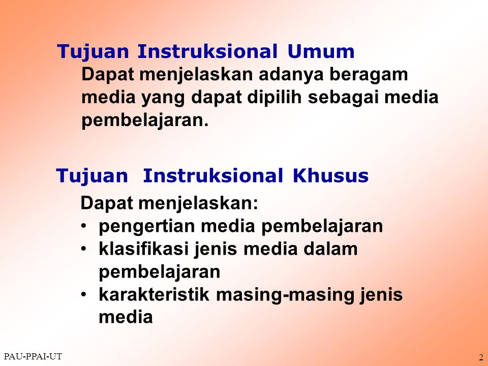 PAU-PPAI-UT 3 Alat komunikasi yang digunakan untuk membawa suatu informasi Alat komunikasi untuk menyampaikan materi pembelajaran MEDIA MEDIA PEMBELAJARAN