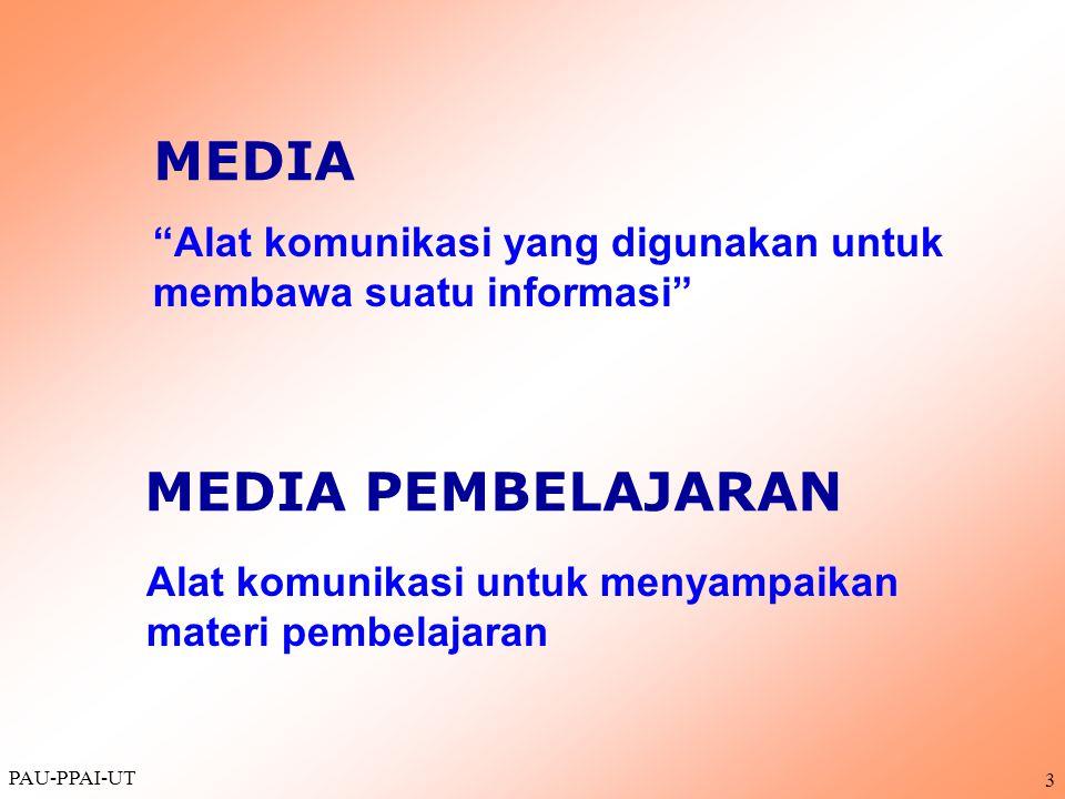"""PAU-PPAI-UT 3 """"Alat komunikasi yang digunakan untuk membawa suatu informasi"""" Alat komunikasi untuk menyampaikan materi pembelajaran MEDIA MEDIA PEMBEL"""