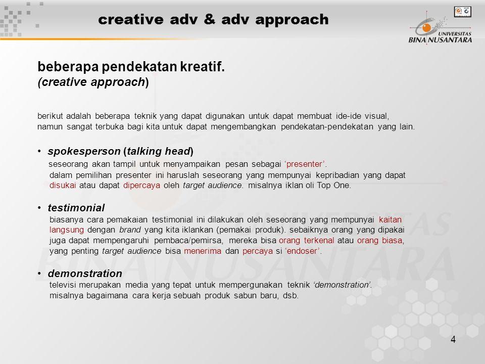 4 creative adv & adv approach beberapa pendekatan kreatif. (creative approach) berikut adalah beberapa teknik yang dapat digunakan untuk dapat membuat