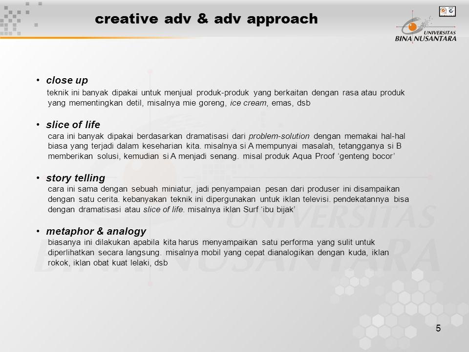 5 creative adv & adv approach • close up teknik ini banyak dipakai untuk menjual produk-produk yang berkaitan dengan rasa atau produk yang mementingka