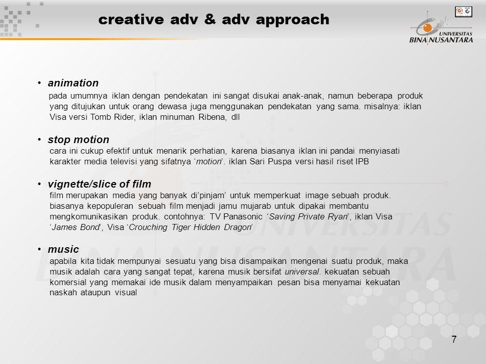 7 creative adv & adv approach • animation pada umumnya iklan dengan pendekatan ini sangat disukai anak-anak, namun beberapa produk yang ditujukan untu