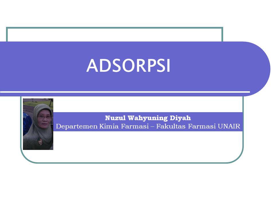 ADSORPSI Nuzul Wahyuning Diyah Departemen Kimia Farmasi – Fakultas Farmasi UNAIR
