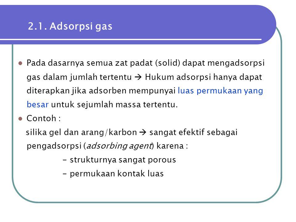  Pada dasarnya semua zat padat (solid) dapat mengadsorpsi gas dalam jumlah tertentu  Hukum adsorpsi hanya dapat diterapkan jika adsorben mempunyai l