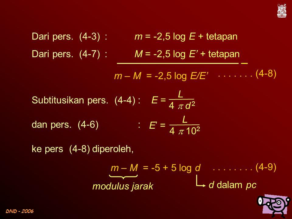 DND - 2006 m = -2,5 log E + tetapanDari pers. (4-3): M = -2,5 log E' + tetapanDari pers. (4-7): m – M = -2,5 log E/E'....... (4-8) Subtitusikan pers.