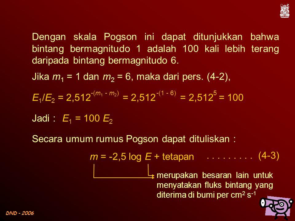 DND - 2006 Dengan skala Pogson ini dapat ditunjukkan bahwa bintang bermagnitudo 1 adalah 100 kali lebih terang daripada bintang bermagnitudo 6. Jika m