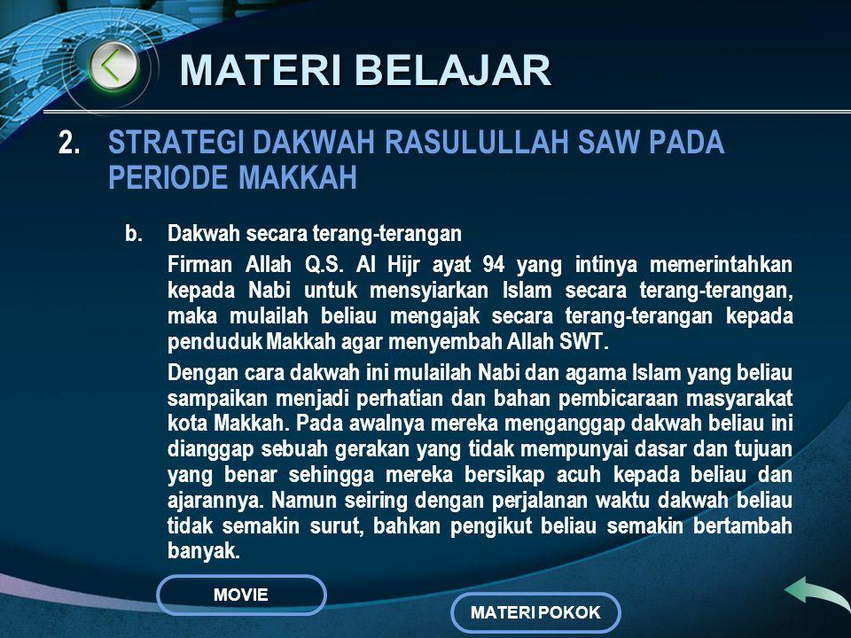 MATERI BELAJAR 2.STRATEGI DAKWAH RASULULLAH SAW PADA PERIODE MAKKAH Dalam mensyiarkan agama Islam pada periode ini, beliau menggunakan : a.Dakwah seca