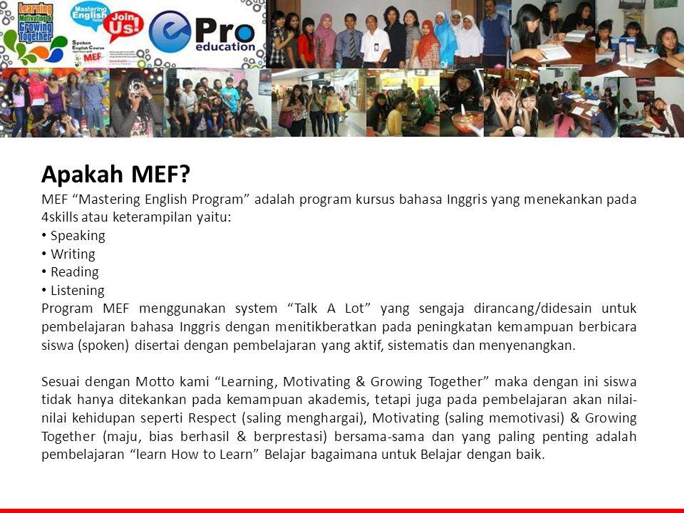 """Apakah MEF? MEF """"Mastering English Program"""" adalah program kursus bahasa Inggris yang menekankan pada 4skills atau keterampilan yaitu: • Speaking • Wr"""