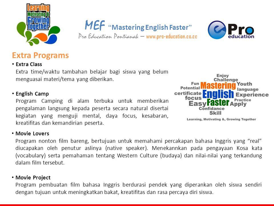 "MEF "" Mastering English Faster "" Pro Education Pontianak – www.pro-education.co.cc Extra Programs • Extra Class Extra time/waktu tambahan belajar bagi"