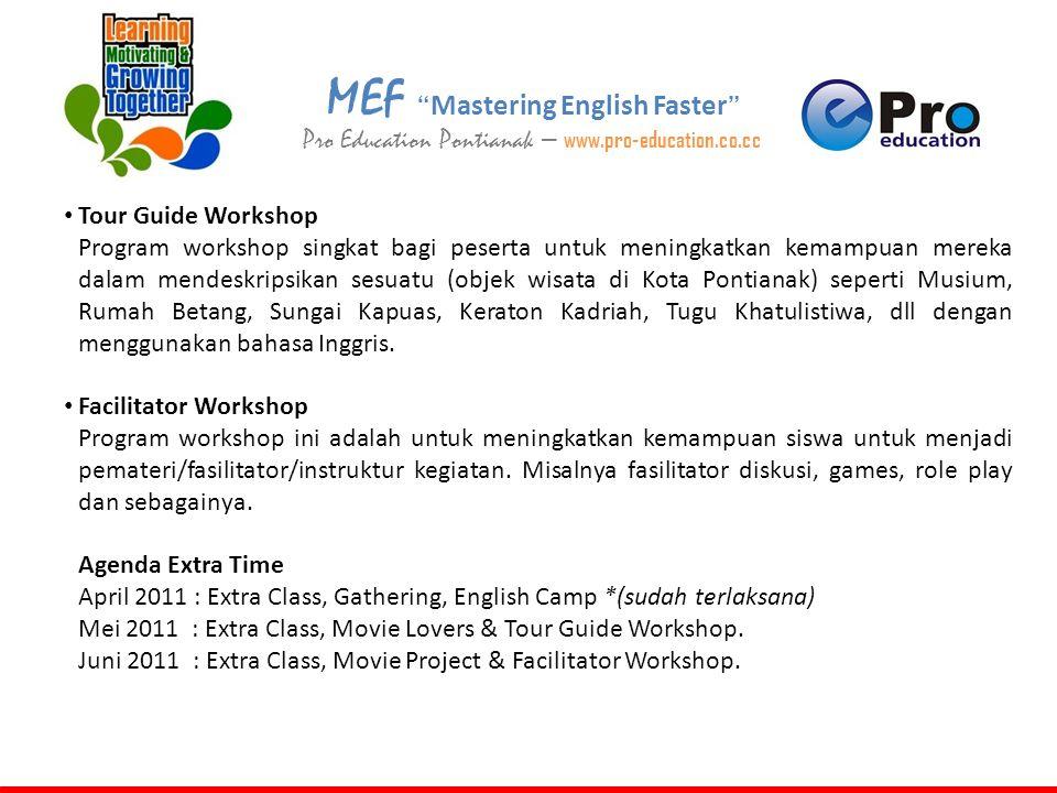 "MEF "" Mastering English Faster "" Pro Education Pontianak – www.pro-education.co.cc • Tour Guide Workshop Program workshop singkat bagi peserta untuk m"