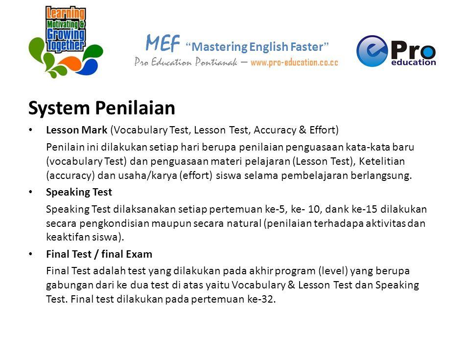 System Penilaian • Lesson Mark (Vocabulary Test, Lesson Test, Accuracy & Effort) Penilain ini dilakukan setiap hari berupa penilaian penguasaan kata-k