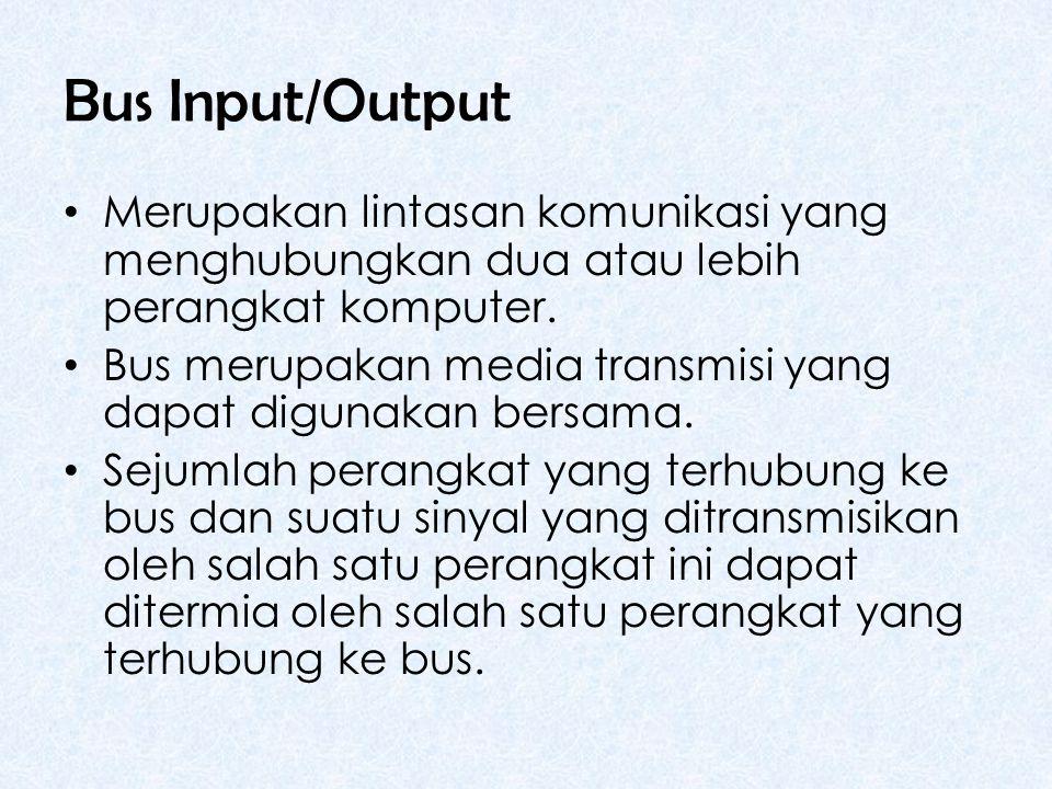 Bus Input/Output • Merupakan lintasan komunikasi yang menghubungkan dua atau lebih perangkat komputer.