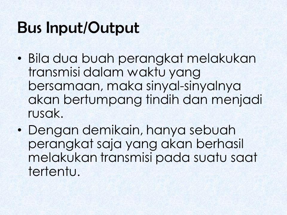 Bus Input/Output • Bila dua buah perangkat melakukan transmisi dalam waktu yang bersamaan, maka sinyal-sinyalnya akan bertumpang tindih dan menjadi rusak.