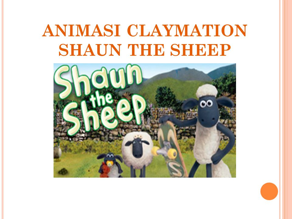 REFERENSI http://aliefqu.wordpress.com/2011/06/28/proses-pembuatan-behind-the- scene-animasi-shaun-the-sheep/ http://id.wikipedia.org/wiki/Shaun_the_Sheep#Sinopsis http://www.google.co.id/search?q=shaun+the+sheep&hl=id&biw=994&bih=6 36&prmd=imvns&tbm=isch&tbo=u&source=univ&sa=X&ei=oXrDTsWiEdGr rAeDrJTLCw&sqi=2&ved=0CCwQsAQ#hl=id&tbm=isch&sa=1&q=shaun+th e+sheep+peternak&pbx=1&oq=shaun+the+sheep+peternak&aq=f&aqi=&aql =&gs_sm=e&gs_upl=2467l3824l5l4633l6l6l1l1l0l0l346l1211l2- 2.2l4l0&bav=on.2,or.r_gc.r_pw.,cf.osb&fp=760f28ac8b2aefa0&biw=994&bih= 593