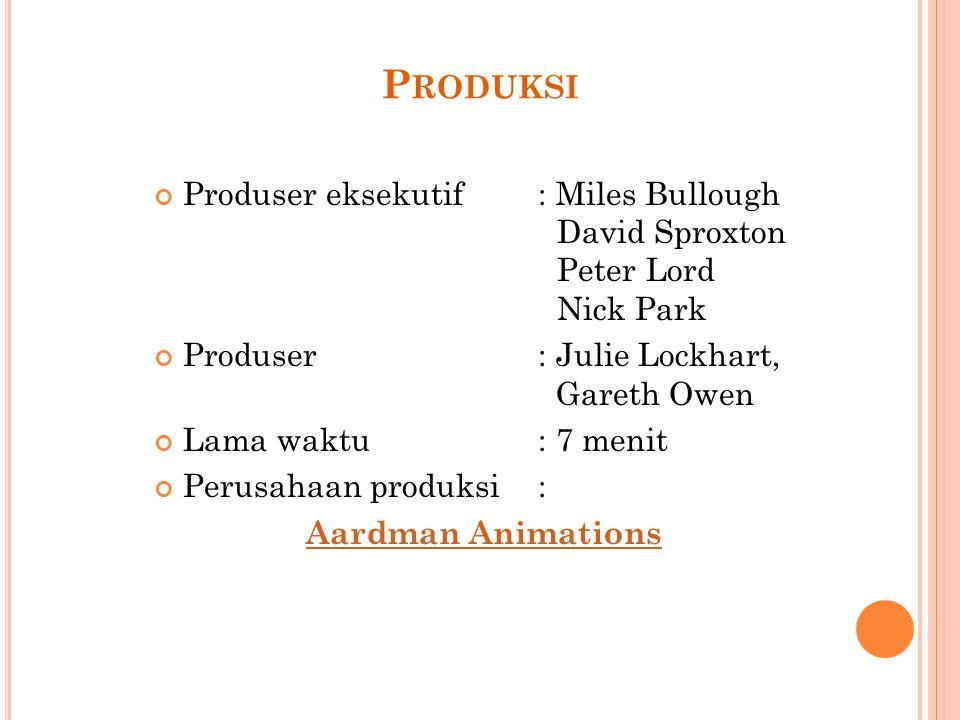P RODUKSI Produser eksekutif: Miles Bullough David Sproxton Peter Lord Nick Park Produser: Julie Lockhart, Gareth Owen Lama waktu: 7 menit Perusahaan produksi: Aardman Animations