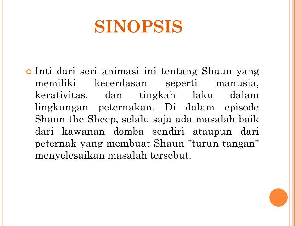 SINOPSIS Inti dari seri animasi ini tentang Shaun yang memiliki kecerdasan seperti manusia, kerativitas, dan tingkah laku dalam lingkungan peternakan.