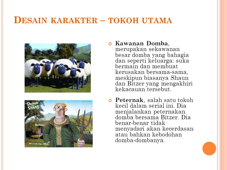 D ESAIN KARAKTER – TOKOH UTAMA Kawanan Domba, merupakan sekawanan besar domba yang bahagia dan seperti keluarga: suka bermain dan membuat kerusakan bersama-sama, meskipun biasanya Shaun dan Bitzer yang mengakhiri kekacauan tersebut.