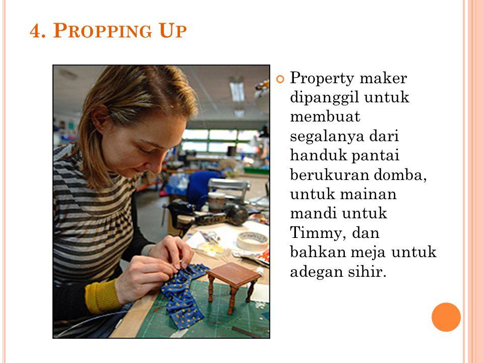 4. P ROPPING U P Property maker dipanggil untuk membuat segalanya dari handuk pantai berukuran domba, untuk mainan mandi untuk Timmy, dan bahkan meja