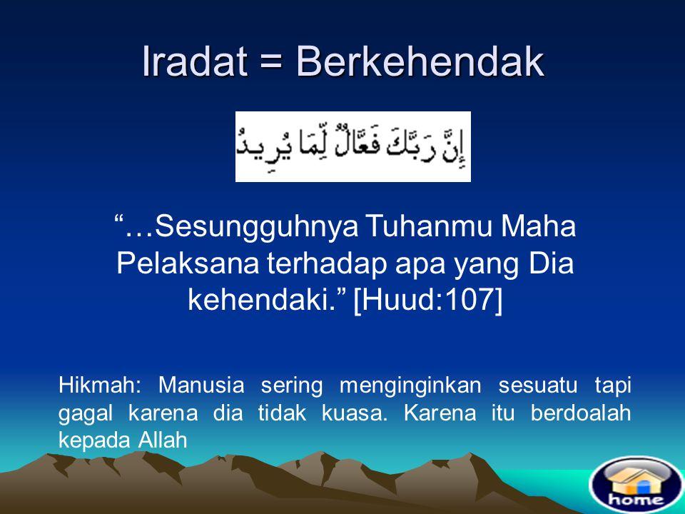 Dalam Q.S. Al-Maidah ayat 120 diterangkan : Artinya : Kepunyaan Allah kerajaan langit dan bumi dan apa-apa yang ada didalamnya, dan Dia Maha Kuasa ata