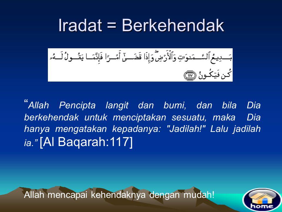 """Iradat = Berkehendak """"…Sesungguhnya Tuhanmu Maha Pelaksana terhadap apa yang Dia kehendaki."""" [Huud:107] Hikmah: Manusia sering menginginkan sesuatu ta"""