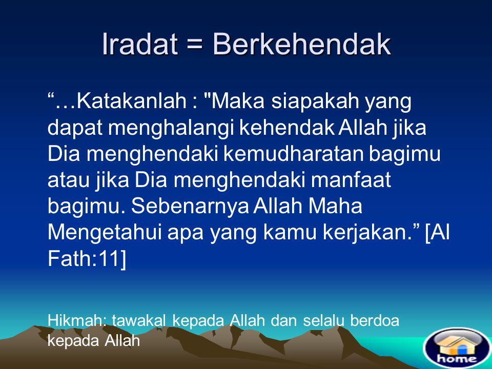 """Iradat = Berkehendak """" Allah Pencipta langit dan bumi, dan bila Dia berkehendak untuk menciptakan sesuatu, maka Dia hanya mengatakan kepadanya:"""