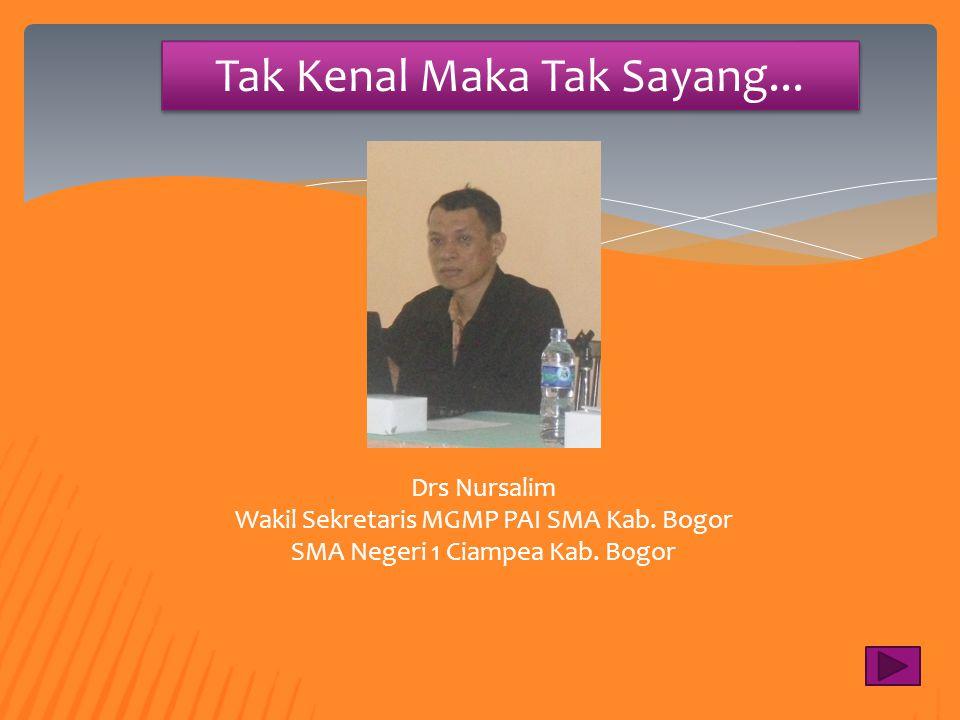 Tak Kenal Maka Tak Sayang... Sudarjat, S.Pd.I Sekretaris MGMP PAI SMA Kab. Bogor SMA Negeri 1 Cijeruk Kab. Bogor