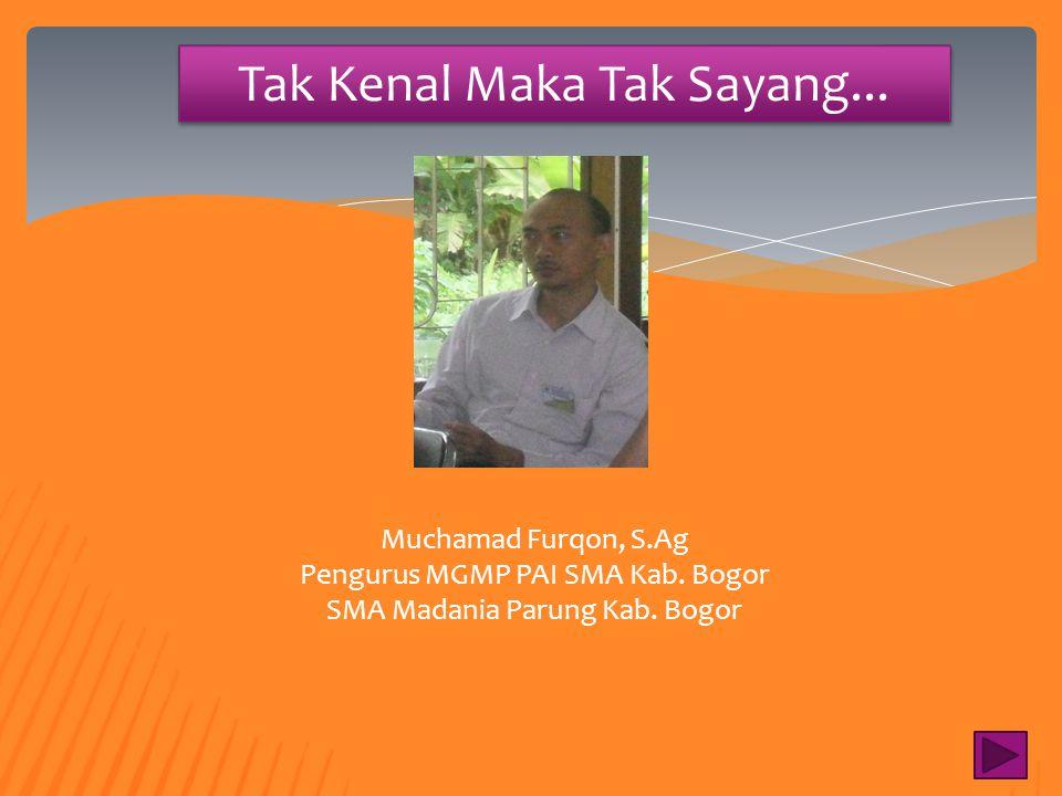 Tak Kenal Maka Tak Sayang... Drs Nursalim Wakil Sekretaris MGMP PAI SMA Kab. Bogor SMA Negeri 1 Ciampea Kab. Bogor
