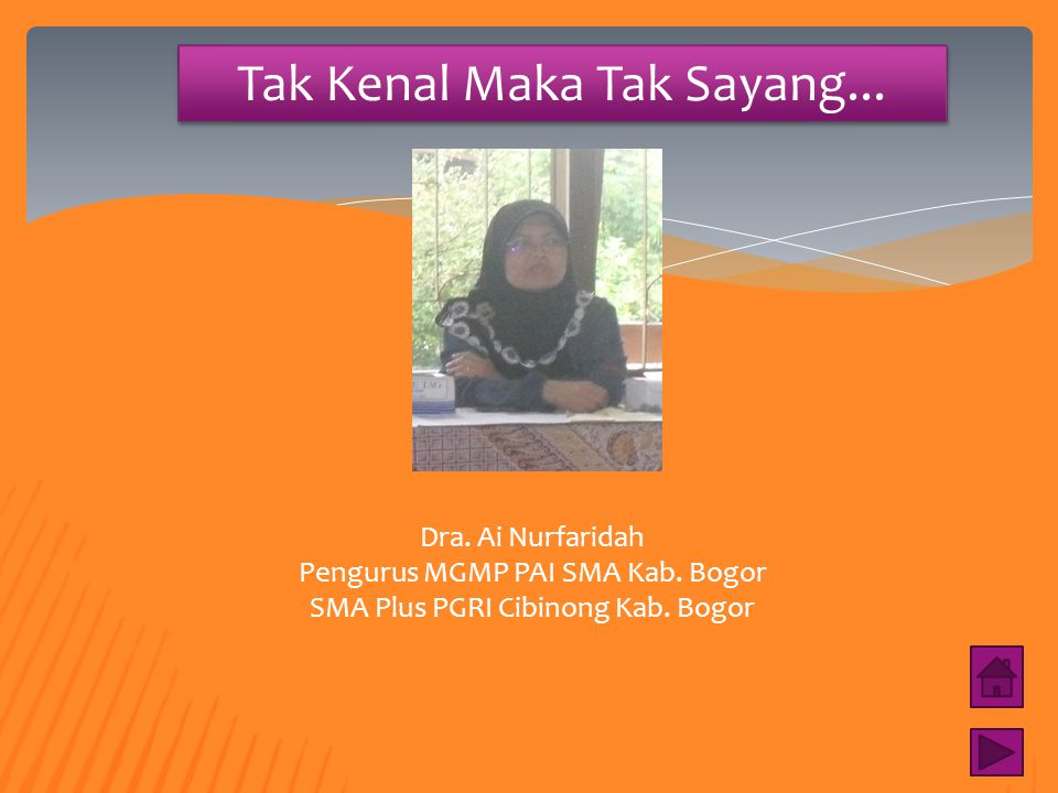 Tak Kenal Maka Tak Sayang... Muchamad Furqon, S.Ag Pengurus MGMP PAI SMA Kab. Bogor SMA Madania Parung Kab. Bogor