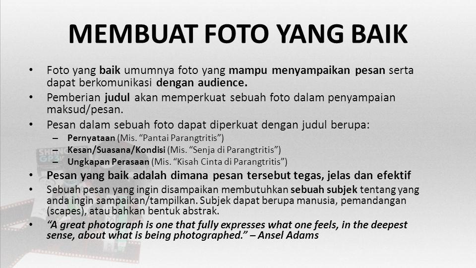 MEMBUAT FOTO YANG BAIK • Foto yang baik umumnya foto yang mampu menyampaikan pesan serta dapat berkomunikasi dengan audience.