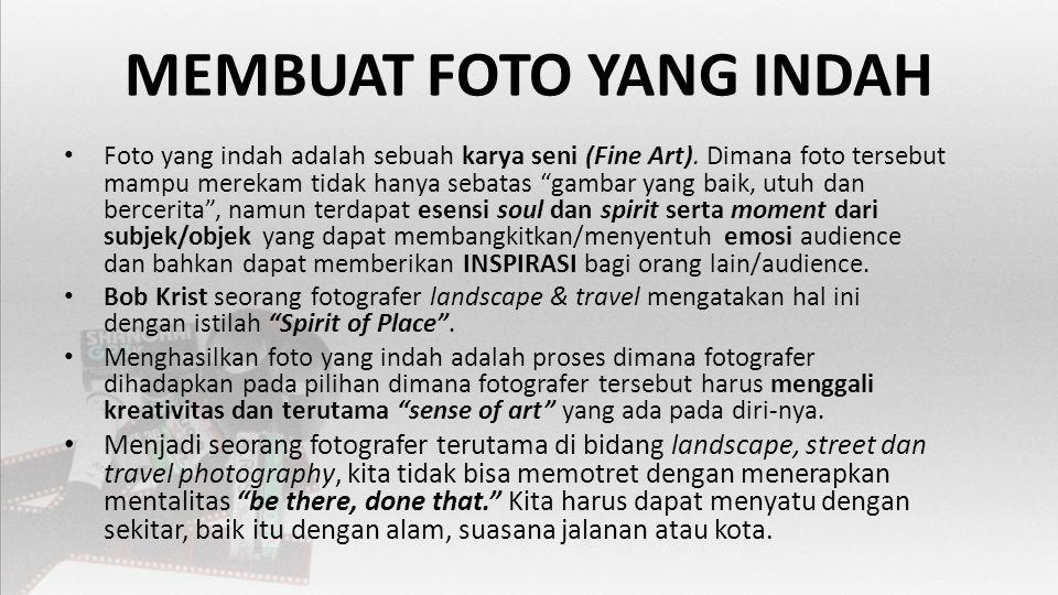 MEMBUAT FOTO YANG INDAH • Foto yang indah adalah sebuah karya seni (Fine Art).