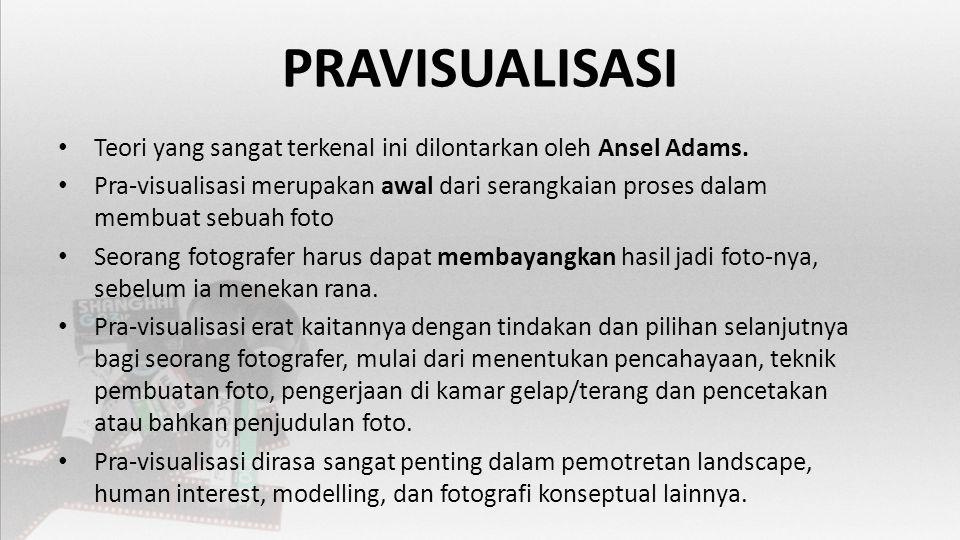 PRAVISUALISASI • Teori yang sangat terkenal ini dilontarkan oleh Ansel Adams.