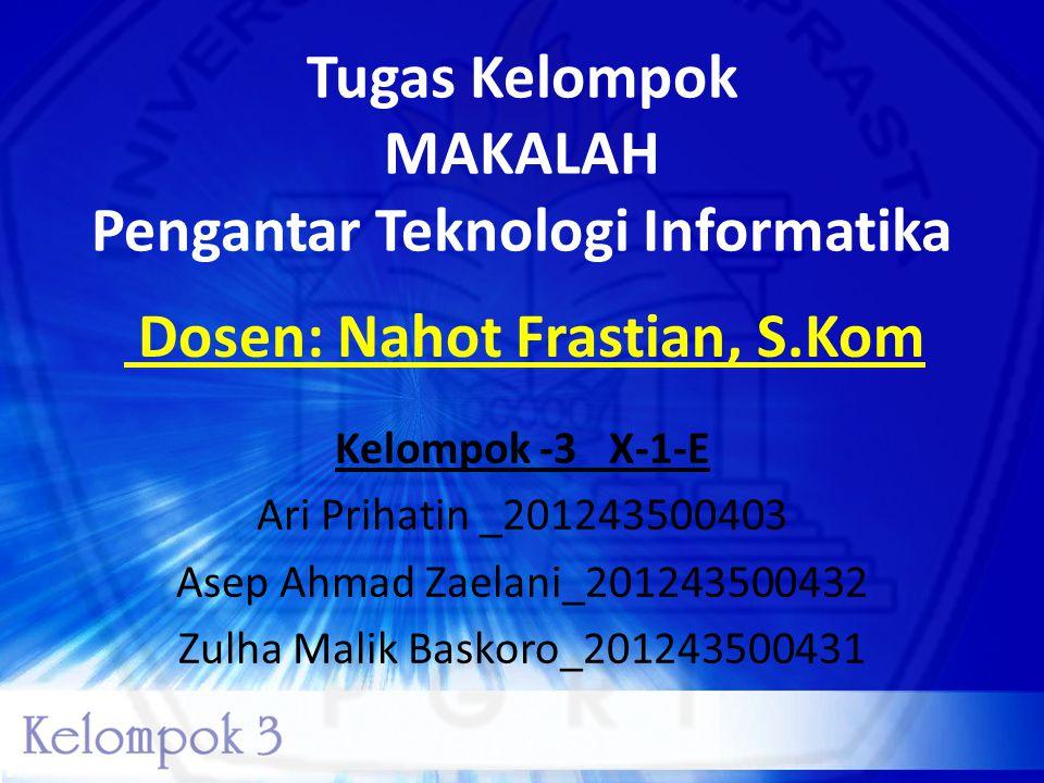 Tugas Kelompok MAKALAH Pengantar Teknologi Informatika Kelompok -3 X-1-E Ari Prihatin _201243500403 Asep Ahmad Zaelani_201243500432 Zulha Malik Baskor