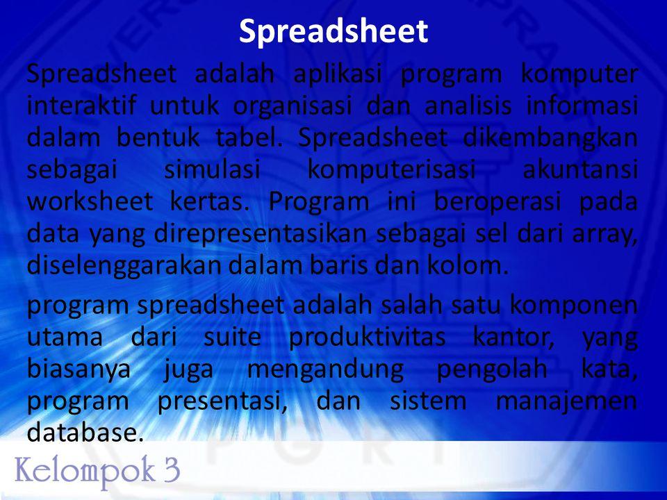 Spreadsheet Spreadsheet adalah aplikasi program komputer interaktif untuk organisasi dan analisis informasi dalam bentuk tabel. Spreadsheet dikembangk
