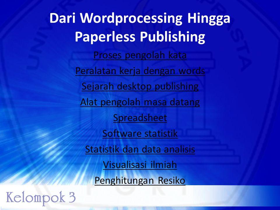 Dari Wordprocessing Hingga Paperless Publishing Proses pengolah kata Peralatan kerja dengan words Sejarah desktop publishing Alat pengolah masa datang