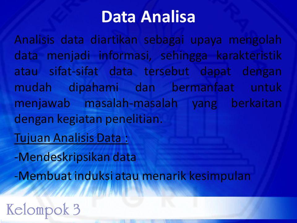 Data Analisa Analisis data diartikan sebagai upaya mengolah data menjadi informasi, sehingga karakteristik atau sifat-sifat data tersebut dapat dengan