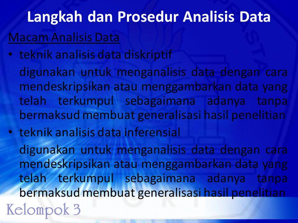 Langkah dan Prosedur Analisis Data Macam Analisis Data • teknik analisis data diskriptif digunakan untuk menganalisis data dengan cara mendeskripsikan